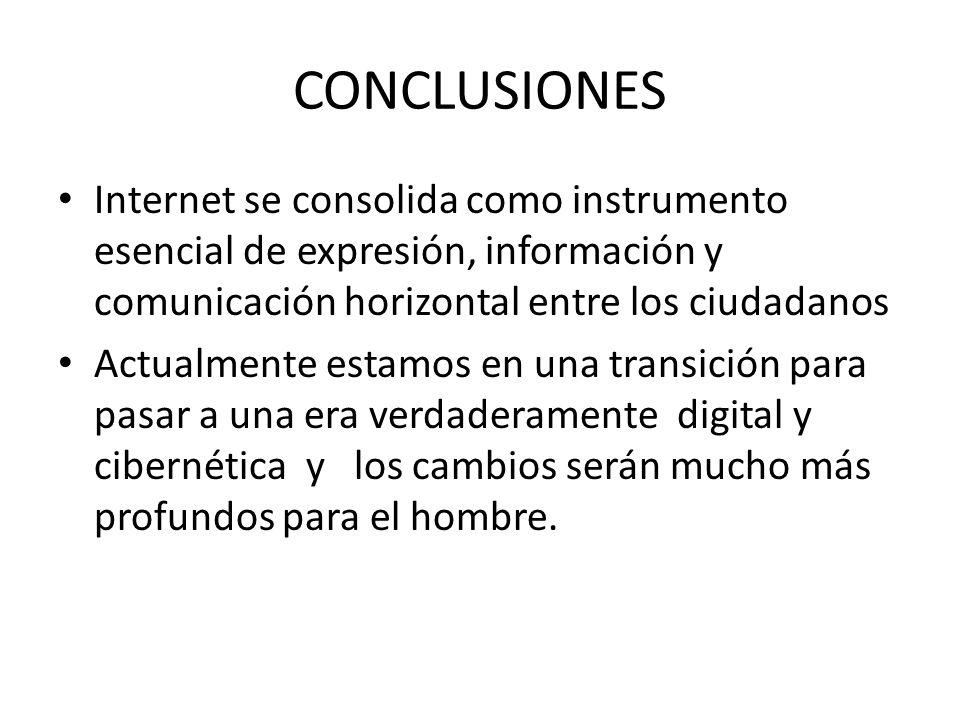 CONCLUSIONES Internet se consolida como instrumento esencial de expresión, información y comunicación horizontal entre los ciudadanos Actualmente esta