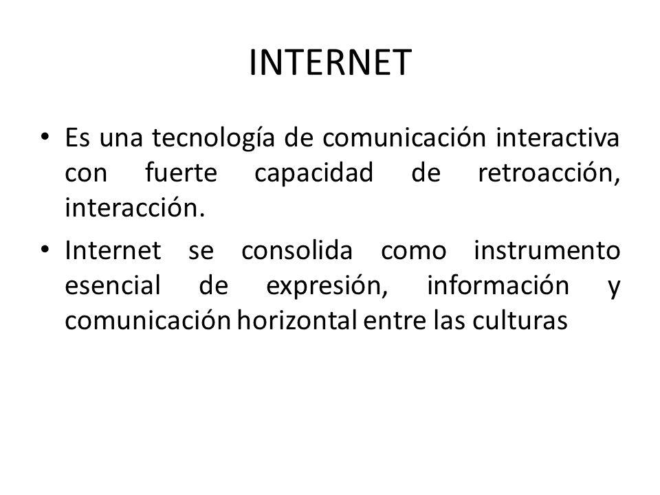 INTERNET Es una tecnología de comunicación interactiva con fuerte capacidad de retroacción, interacción. Internet se consolida como instrumento esenci