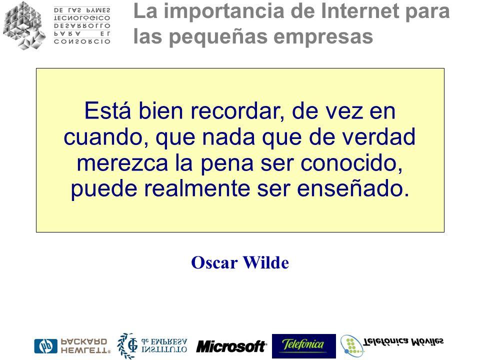 La importancia de Internet para las pequeñas empresas Está bien recordar, de vez en cuando, que nada que de verdad merezca la pena ser conocido, puede realmente ser enseñado.