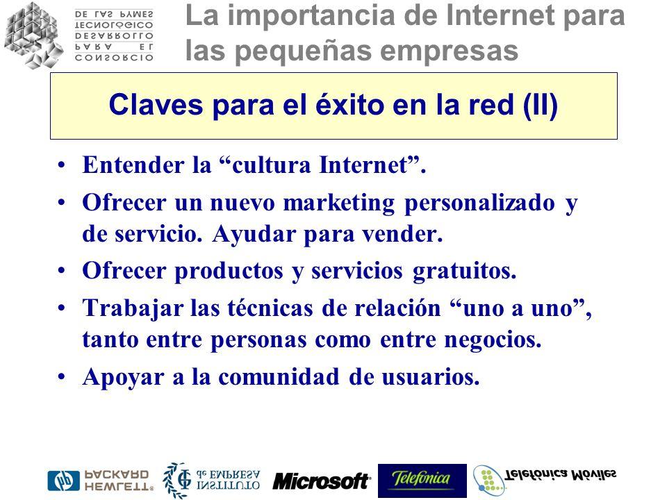 La importancia de Internet para las pequeñas empresas Claves para el éxito en la red (II) Entender la cultura Internet. Ofrecer un nuevo marketing per