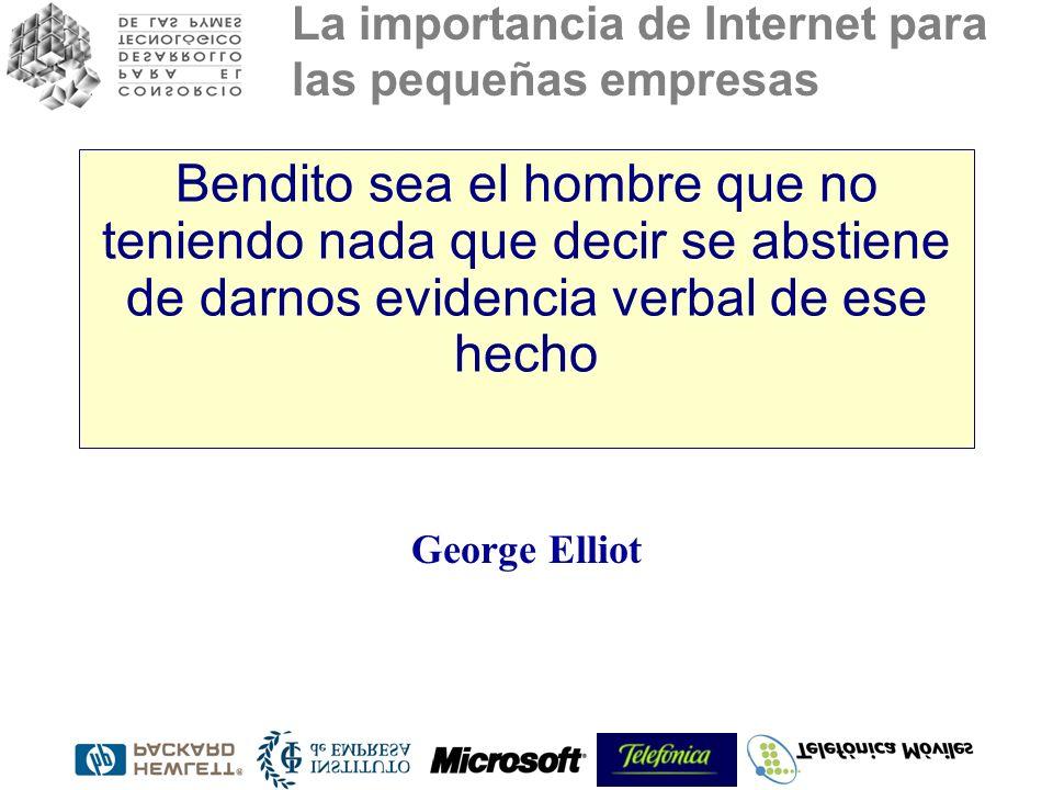 La importancia de Internet para las pequeñas empresas Bendito sea el hombre que no teniendo nada que decir se abstiene de darnos evidencia verbal de e