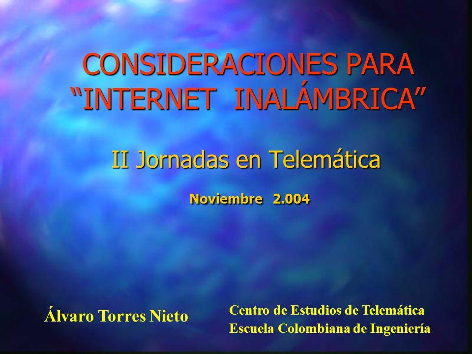 II Jornadas en Telemática Noviembre 2.004 Álvaro Torres Nieto Centro de Estudios de Telemática Escuela Colombiana de Ingeniería CONSIDERACIONES PARA I