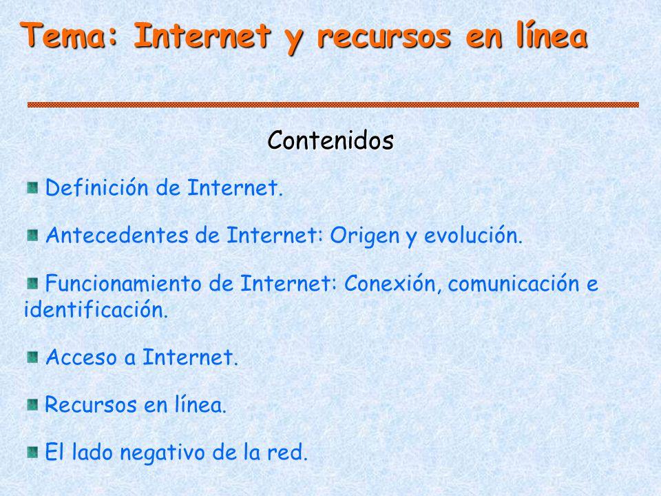 Contenidos Tema: Internet y recursos en línea Definición de Internet.
