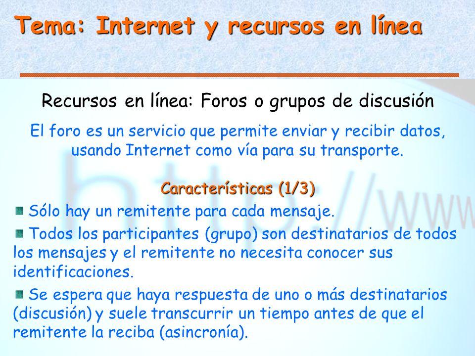 Tema: Internet y recursos en línea Recursos en línea: Foros o grupos de discusión El foro es un servicio que permite enviar y recibir datos, usando Internet como vía para su transporte.