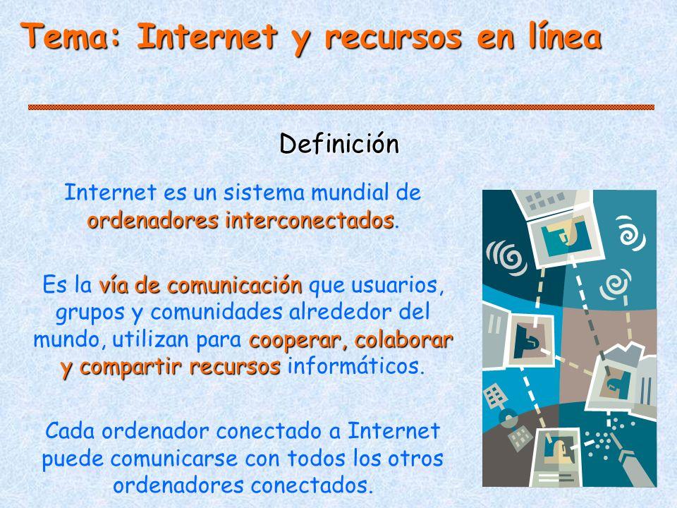 Definición Tema: Internet y recursos en línea ordenadores interconectados Internet es un sistema mundial de ordenadores interconectados.