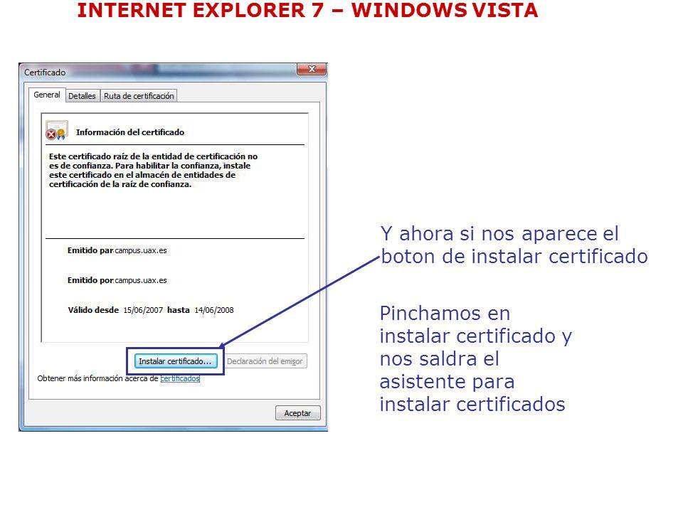 INTERNET EXPLORER 7 – WINDOWS VISTA Y ahora si nos aparece el boton de instalar certificado Pinchamos en instalar certificado y nos saldra el asistent