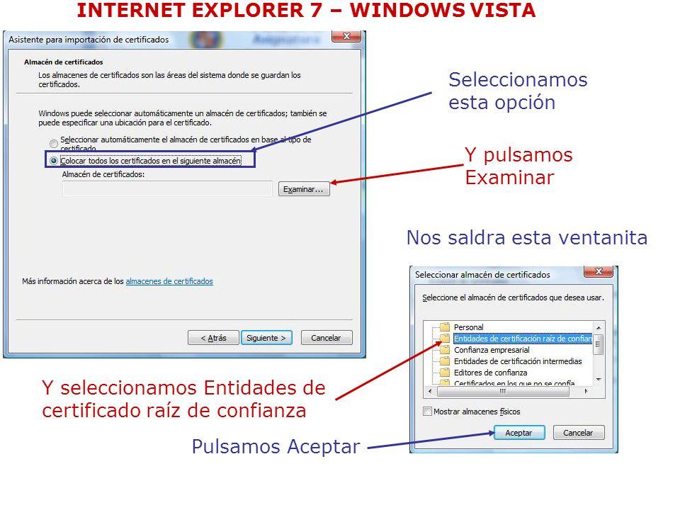 Seleccionamos esta opción Y pulsamos Examinar INTERNET EXPLORER 7 – WINDOWS VISTA Nos saldra esta ventanita Y seleccionamos Entidades de certificado r