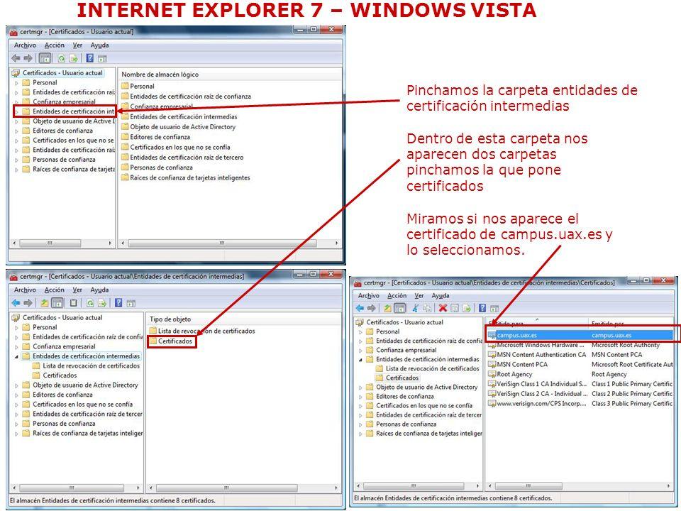 Volvemos a la misma ventana que antes y ahora podemos comprobar que ya nos pone el nombre de donde queremos guardar el certificado Le damos a Siguiente INTERNET EXPLORER 7 – WINDOWS VISTA