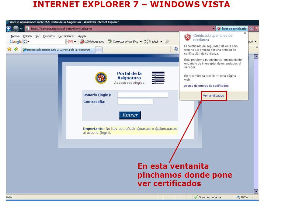 Nos aparece una ventana como esta Si en esta ventana no nos aparece el boton de instalar certificado es por que la pagina no esta metida en los sitios de confianza, para ello nos vamos al menu Herramientas>Opciones de Internet Vamos a la pestaña seguridad Seleccionamos sitios de confianza pinchamos el boton sitios INTERNET EXPLORER 7 – WINDOWS VISTA