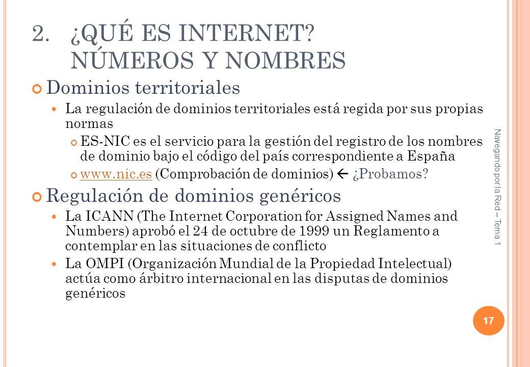 2.¿QUÉ ES INTERNET? NÚMEROS Y NOMBRES Dominios territoriales La regulación de dominios territoriales está regida por sus propias normas ES-NIC es el s