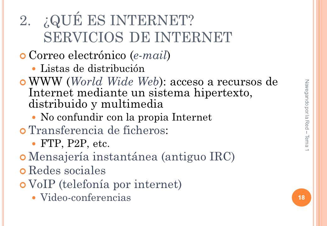 2.¿QUÉ ES INTERNET? SERVICIOS DE INTERNET Correo electrónico ( e-mail ) Listas de distribución WWW ( World Wide Web ): acceso a recursos de Internet m
