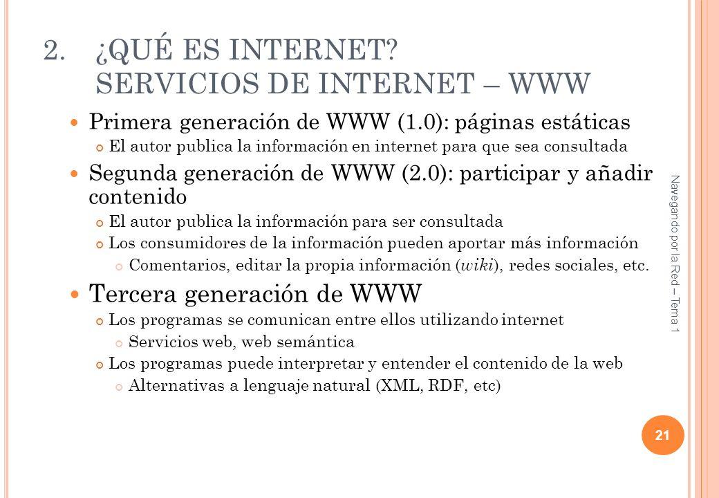 2.¿QUÉ ES INTERNET? SERVICIOS DE INTERNET – WWW Primera generación de WWW (1.0): páginas estáticas El autor publica la información en internet para qu
