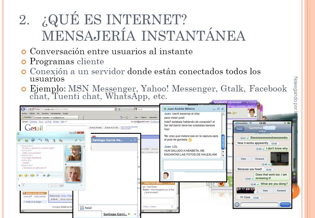 2.¿QUÉ ES INTERNET? MENSAJERÍA INSTANTÁNEA Conversación entre usuarios al instante Programas cliente Conexión a un servidor donde están conectados tod