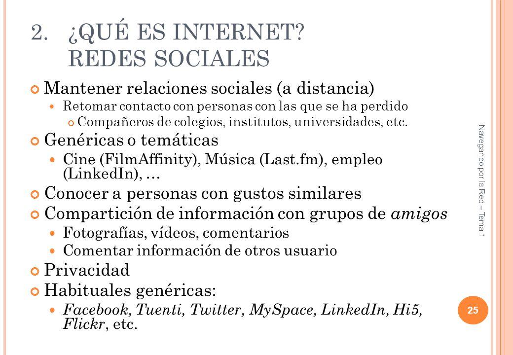 2.¿QUÉ ES INTERNET? REDES SOCIALES Mantener relaciones sociales (a distancia) Retomar contacto con personas con las que se ha perdido Compañeros de co