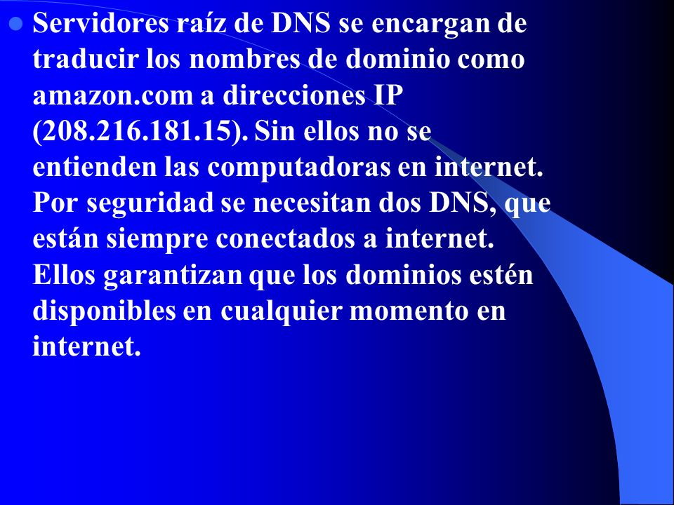 Básico para que opere internet Servidores raíz de DNS, que solo hay 13 en el mundo. Protocolo DNS. Archivo root zone file.