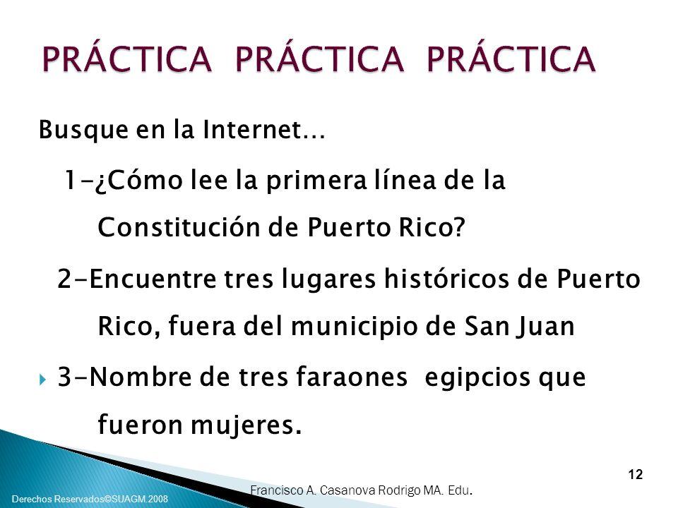 Francisco A. Casanova Rodrigo MA. Edu. Derechos Reservados©SUAGM.2008 Busque en la Internet… 1-¿Cómo lee la primera línea de la Constitución de Puerto