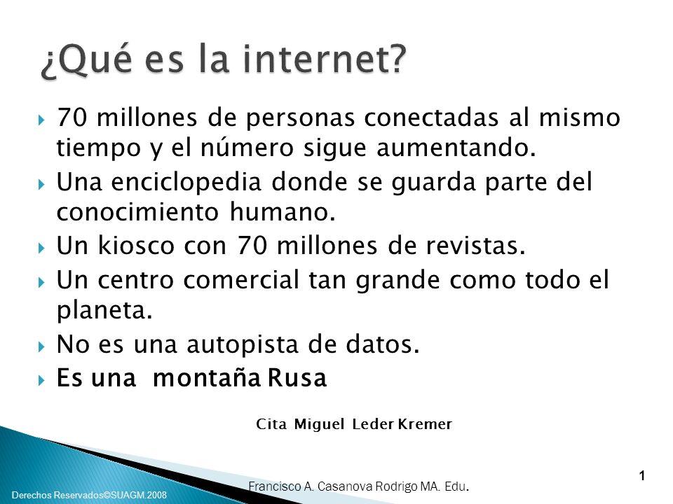 Francisco A. Casanova Rodrigo MA. Edu. Derechos Reservados©SUAGM.2008 70 millones de personas conectadas al mismo tiempo y el número sigue aumentando.