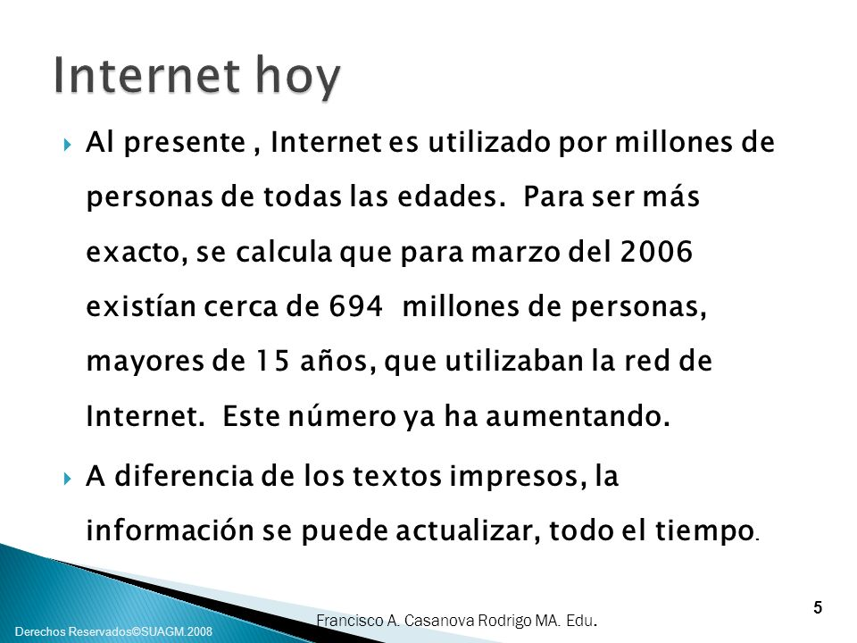 Francisco A. Casanova Rodrigo MA. Edu. Derechos Reservados©SUAGM.2008 Al presente, Internet es utilizado por millones de personas de todas las edades.