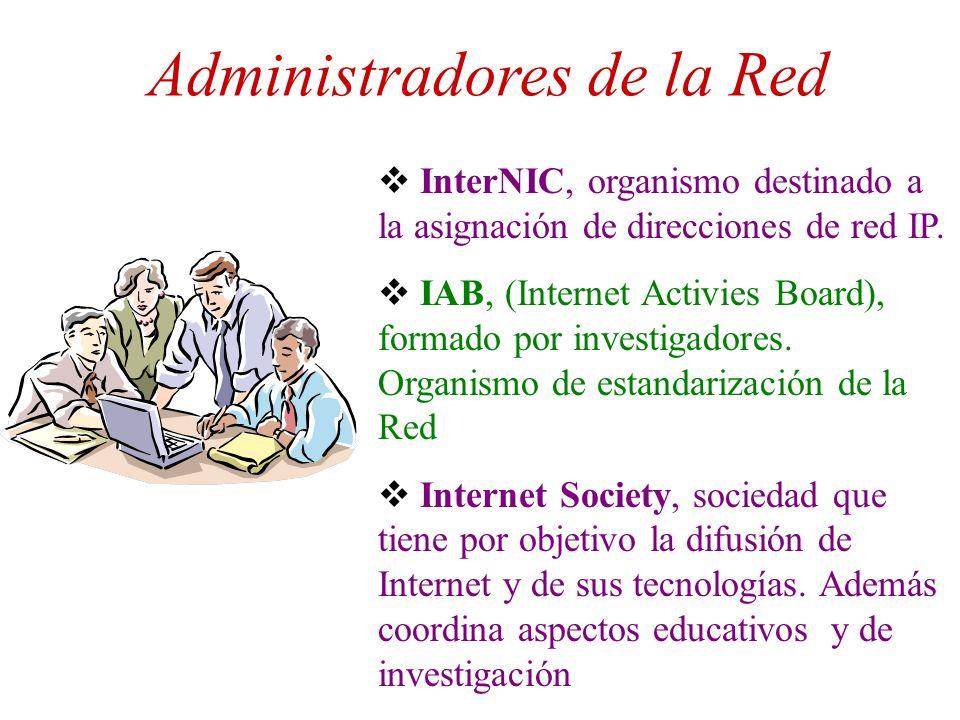 Administradores de la Red InterNIC, organismo destinado a la asignación de direcciones de red IP. IAB, (Internet Activies Board), formado por investig