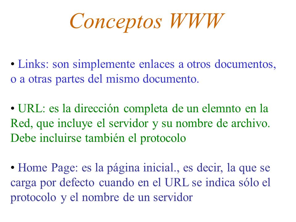 Conceptos WWW Links: son simplemente enlaces a otros documentos, o a otras partes del mismo documento.