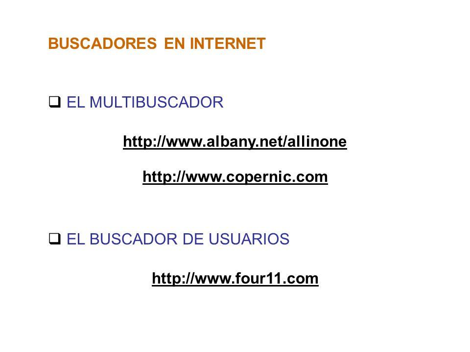 BUSCADORES EN INTERNET EL MULTIBUSCADOR http://www.albany.net/allinone EL BUSCADOR DE USUARIOS http://www.four11.com http://www.copernic.com