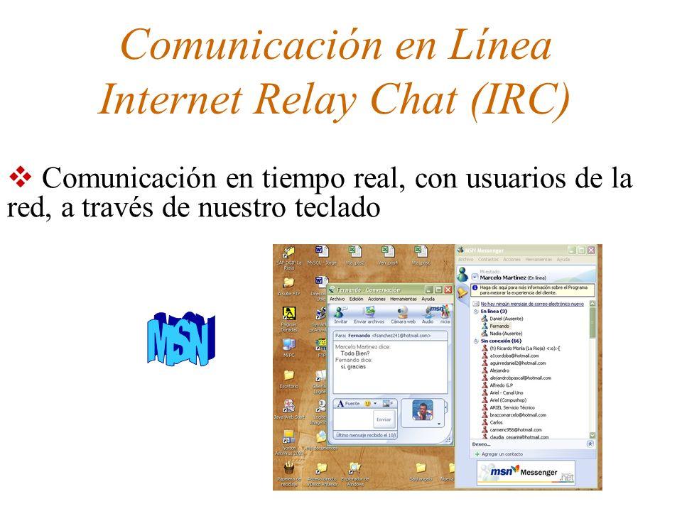 Comunicación en Línea Internet Relay Chat (IRC) Comunicación en tiempo real, con usuarios de la red, a través de nuestro teclado