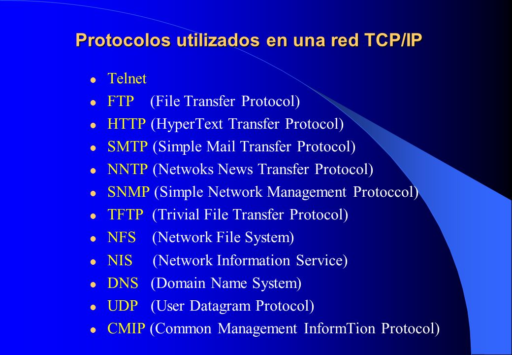 Protocolos utilizados en una red TCP/IP Telnet FTP (File Transfer Protocol) HTTP (HyperText Transfer Protocol) SMTP (Simple Mail Transfer Protocol) NN