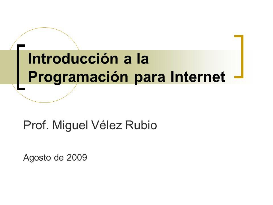 Introducción a la Programación para Internet Prof. Miguel Vélez Rubio Agosto de 2009
