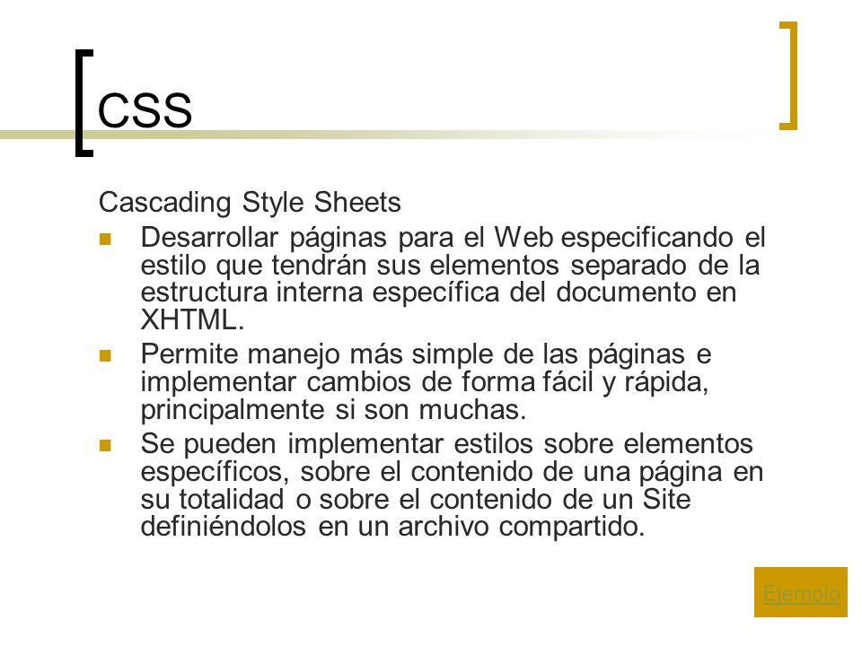 CSS Cascading Style Sheets Desarrollar páginas para el Web especificando el estilo que tendrán sus elementos separado de la estructura interna específica del documento en XHTML.