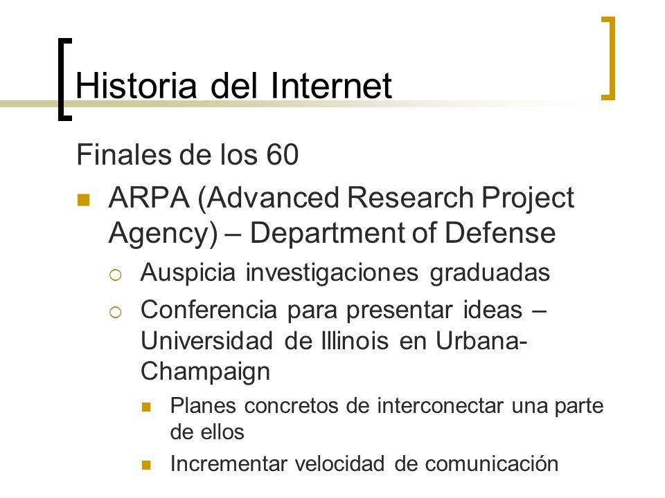 Historia del Internet Finales de los 60 ARPA (Advanced Research Project Agency) – Department of Defense Auspicia investigaciones graduadas Conferencia