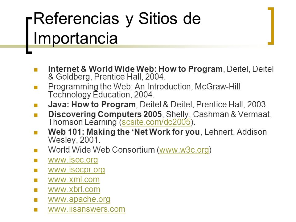 Referencias y Sitios de Importancia Internet & World Wide Web: How to Program, Deitel, Deitel & Goldberg, Prentice Hall, 2004.