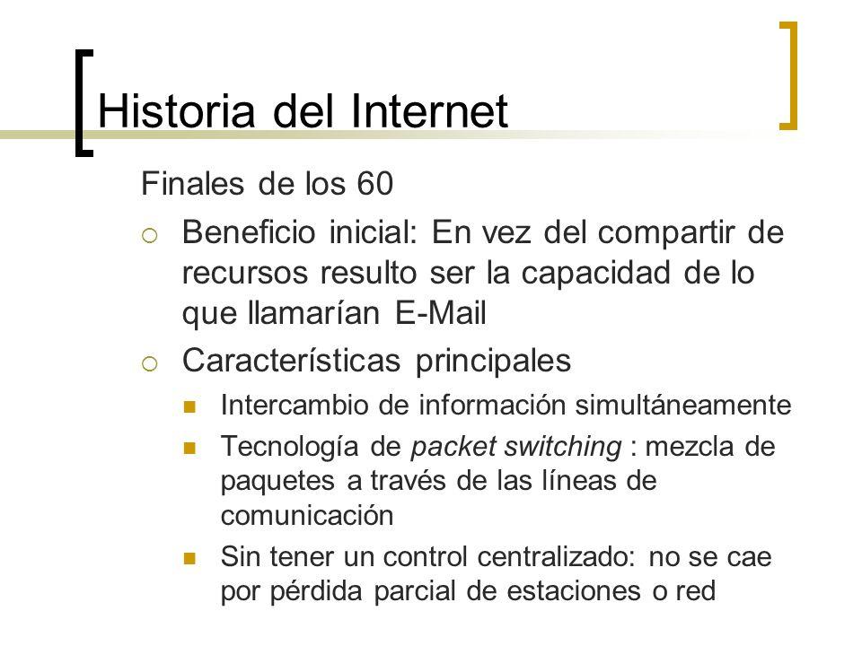 Historia del Internet Finales de los 60 Beneficio inicial: En vez del compartir de recursos resulto ser la capacidad de lo que llamarían E-Mail Caract