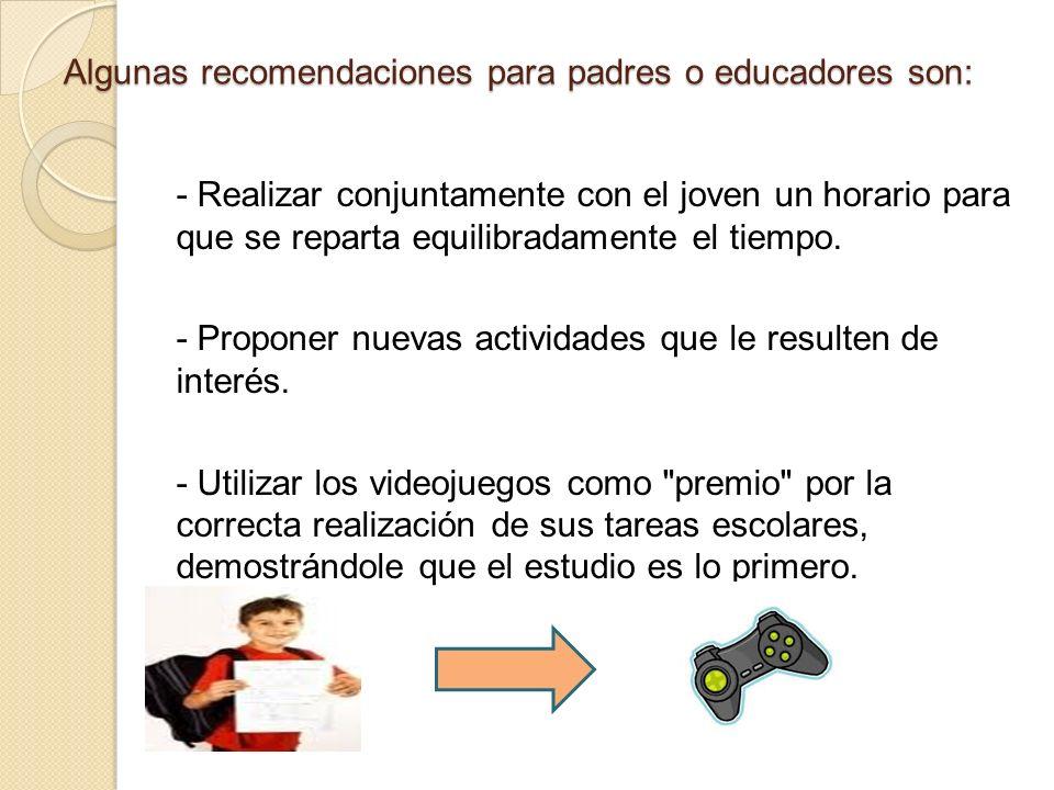 Algunas recomendaciones para padres o educadores son: - Realizar conjuntamente con el joven un horario para que se reparta equilibradamente el tiempo.