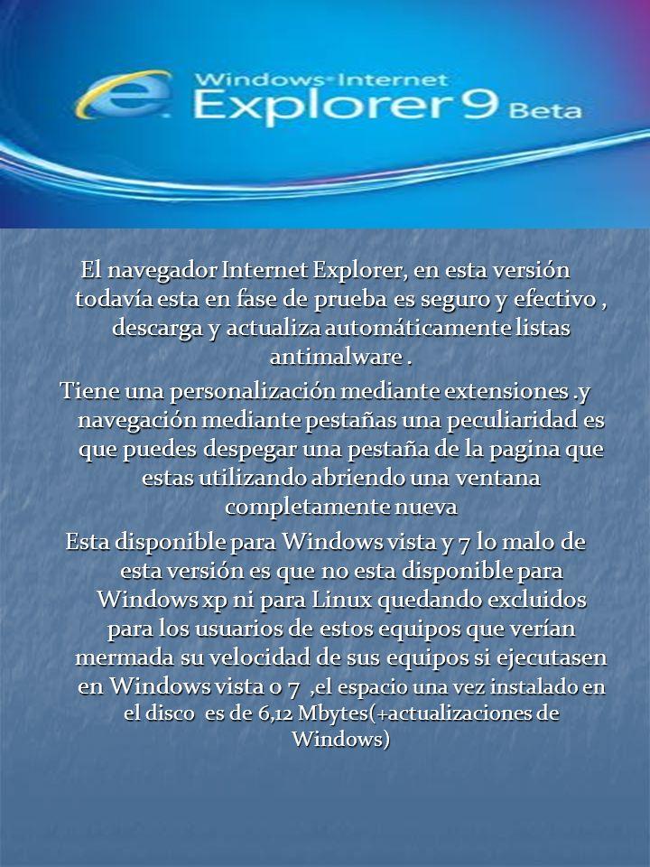 El navegador Internet Explorer, en esta versión todavía esta en fase de prueba es seguro y efectivo, descarga y actualiza automáticamente listas antimalware.
