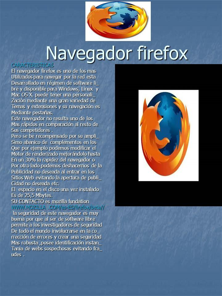 Navegador firefox CARACTERISTICAS El navegador firefox es uno de los mas Utilizados para navegar por la red esta Desarrollado en régimen de software li_ bre y disponible para Windows, Linux y Mac OS X.