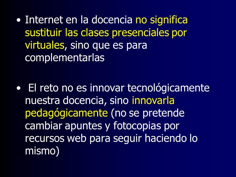 Internet en la docencia no significa sustituir las clases presenciales por virtuales, sino que es para complementarlas El reto no es innovar tecnológi