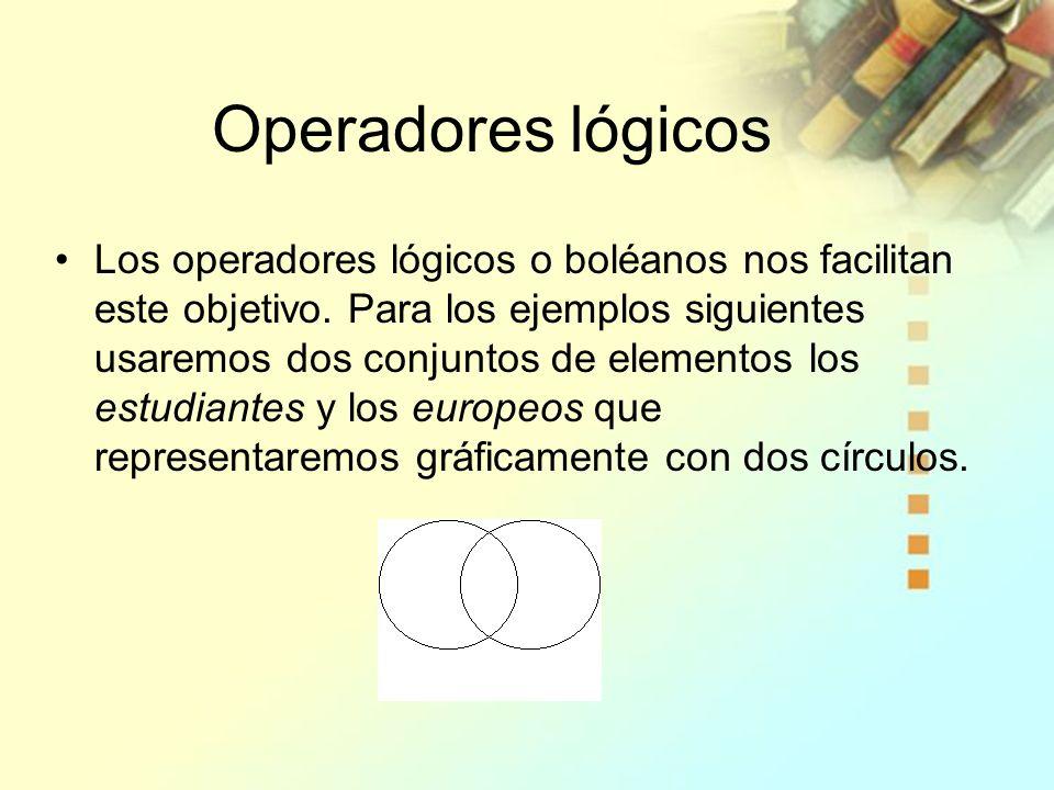 Operadores lógicos Los operadores lógicos o boléanos nos facilitan este objetivo. Para los ejemplos siguientes usaremos dos conjuntos de elementos los