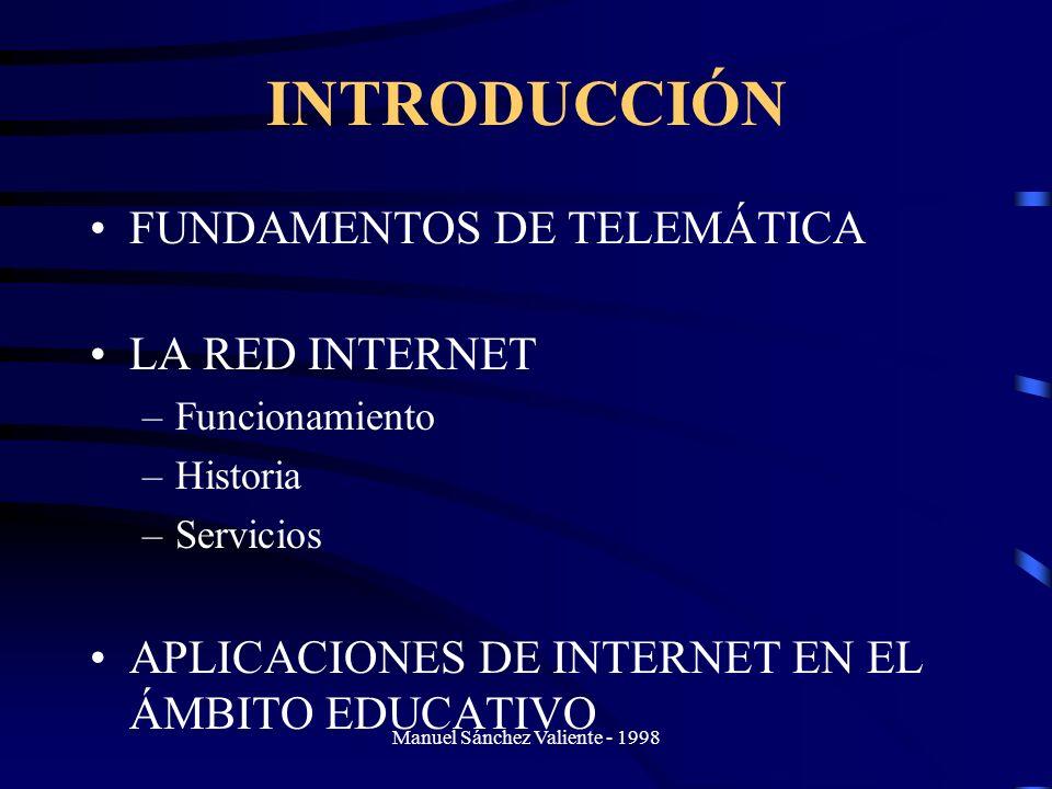 Manuel Sánchez Valiente - 1998 INTRODUCCIÓN FUNDAMENTOS DE TELEMÁTICA LA RED INTERNET –Funcionamiento –Historia –Servicios APLICACIONES DE INTERNET EN