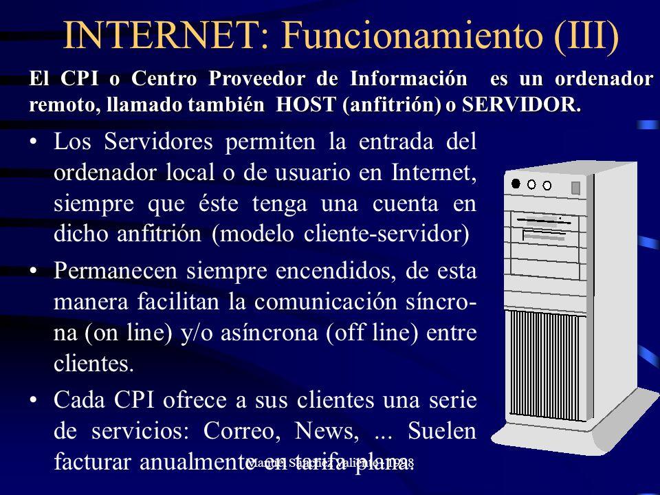 Manuel Sánchez Valiente - 1998 INTERNET: Funcionamiento (III) Los Servidores permiten la entrada del ordenador local o de usuario en Internet, siempre