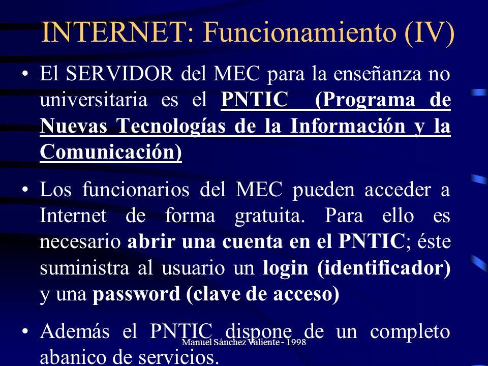 Manuel Sánchez Valiente - 1998 INTERNET: Funcionamiento (IV) PNTICEl SERVIDOR del MEC para la enseñanza no universitaria es el PNTIC (Programa de Nuev
