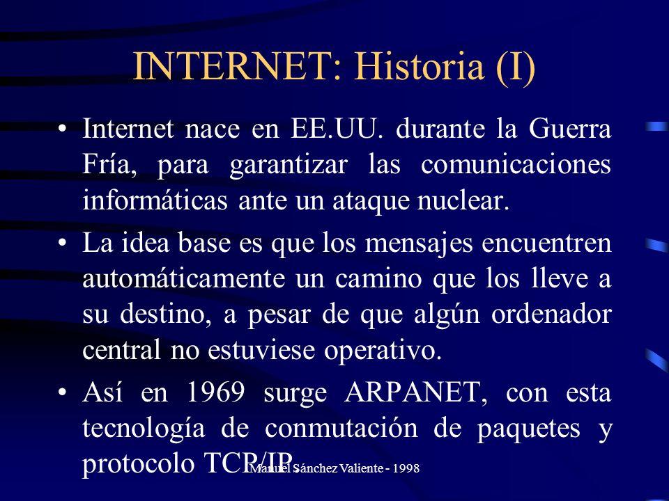 INTERNET: Historia (I) Internet nace en EE.UU. durante la Guerra Fría, para garantizar las comunicaciones informáticas ante un ataque nuclear. La idea