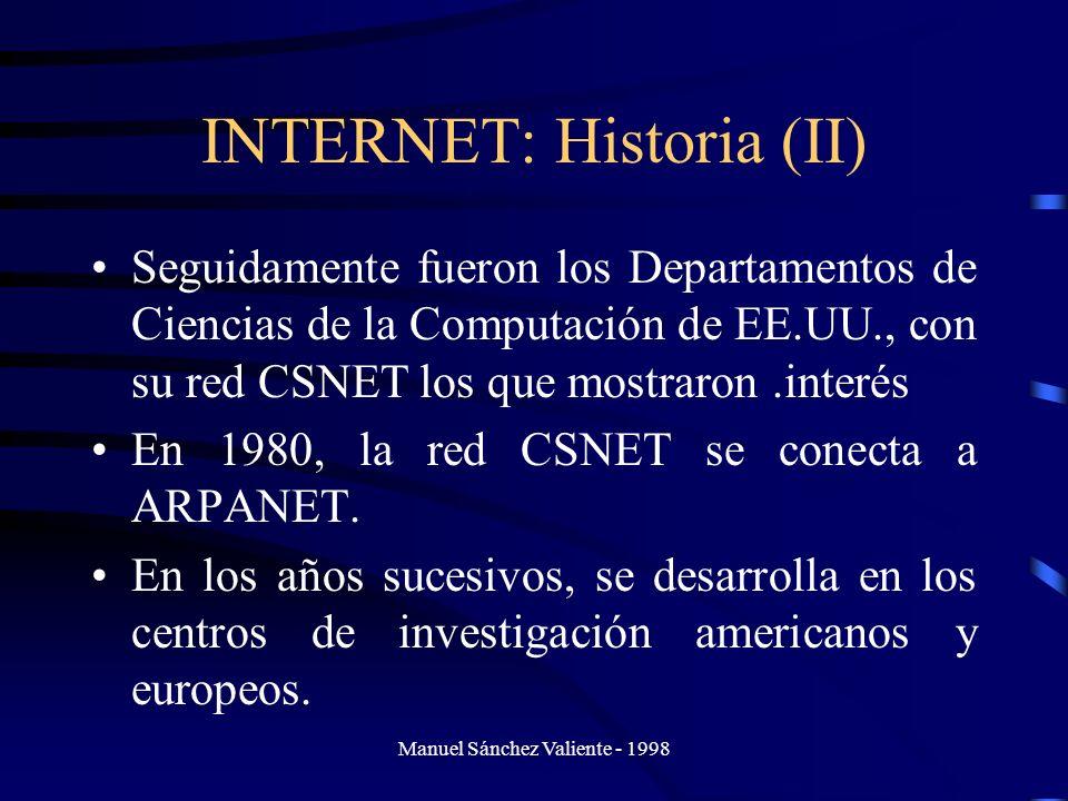 Manuel Sánchez Valiente - 1998 INTERNET: Historia (II) Seguidamente fueron los Departamentos de Ciencias de la Computación de EE.UU., con su red CSNET