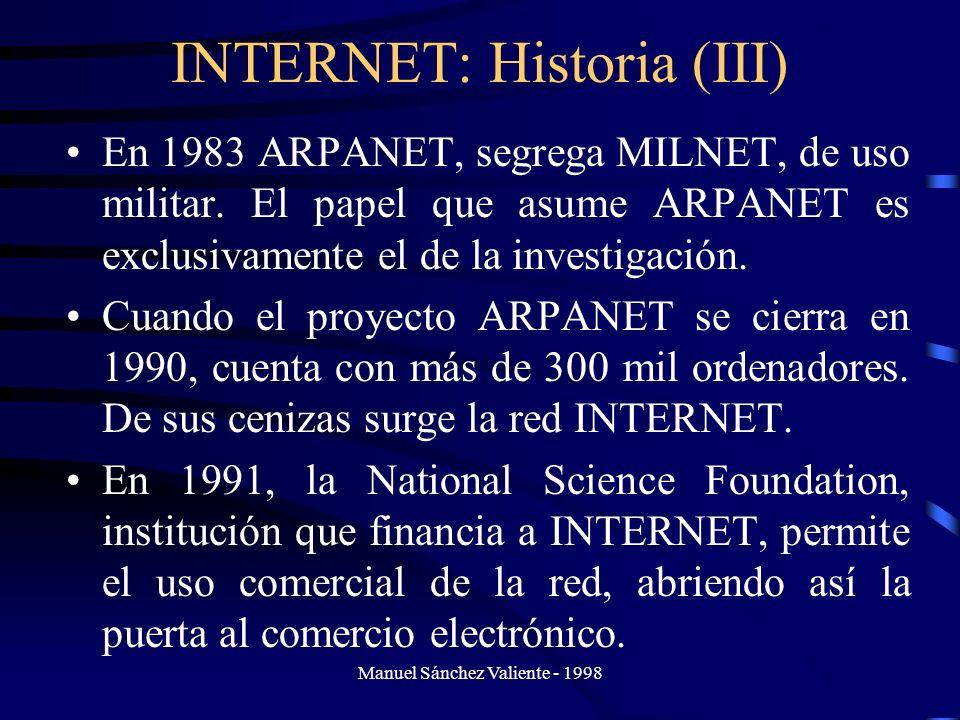 Manuel Sánchez Valiente - 1998 INTERNET: Historia (III) En 1983 ARPANET, segrega MILNET, de uso militar. El papel que asume ARPANET es exclusivamente