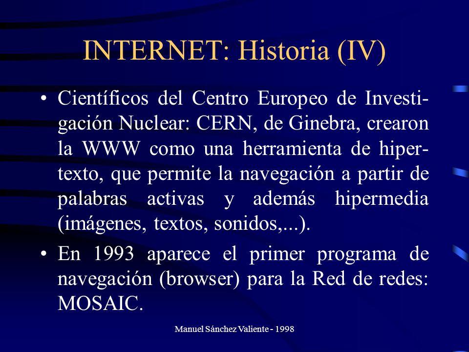 Manuel Sánchez Valiente - 1998 INTERNET: Historia (IV) Científicos del Centro Europeo de Investi- gación Nuclear: CERN, de Ginebra, crearon la WWW com
