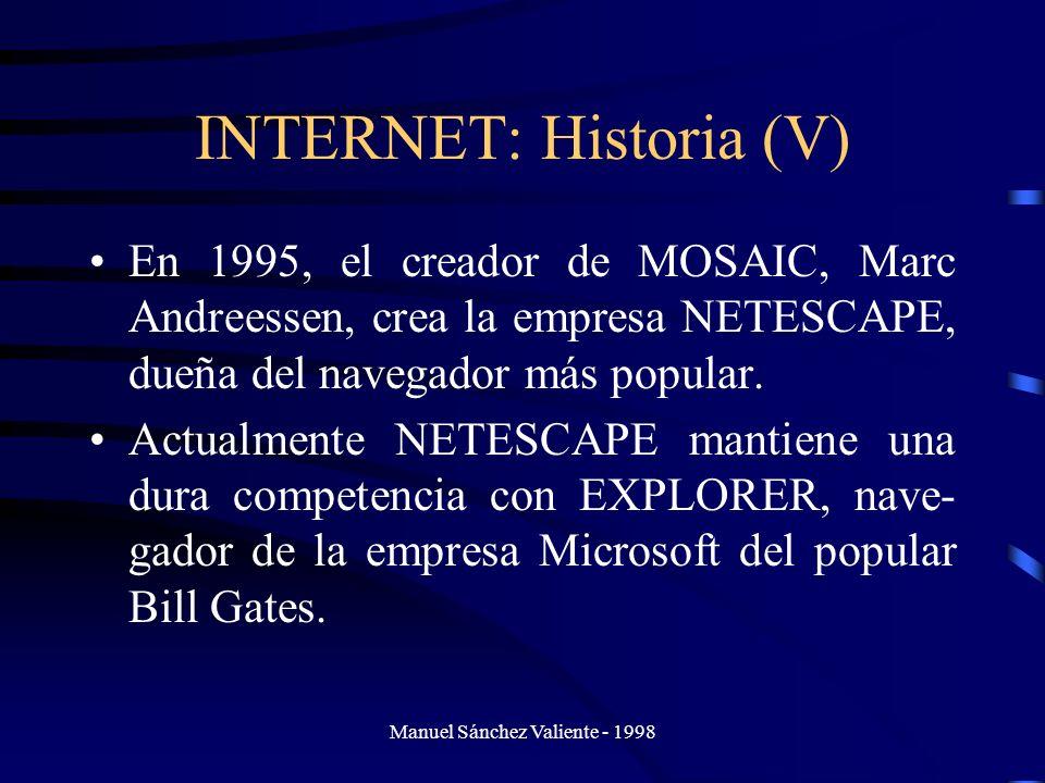 Manuel Sánchez Valiente - 1998 INTERNET: Historia (V) En 1995, el creador de MOSAIC, Marc Andreessen, crea la empresa NETESCAPE, dueña del navegador m