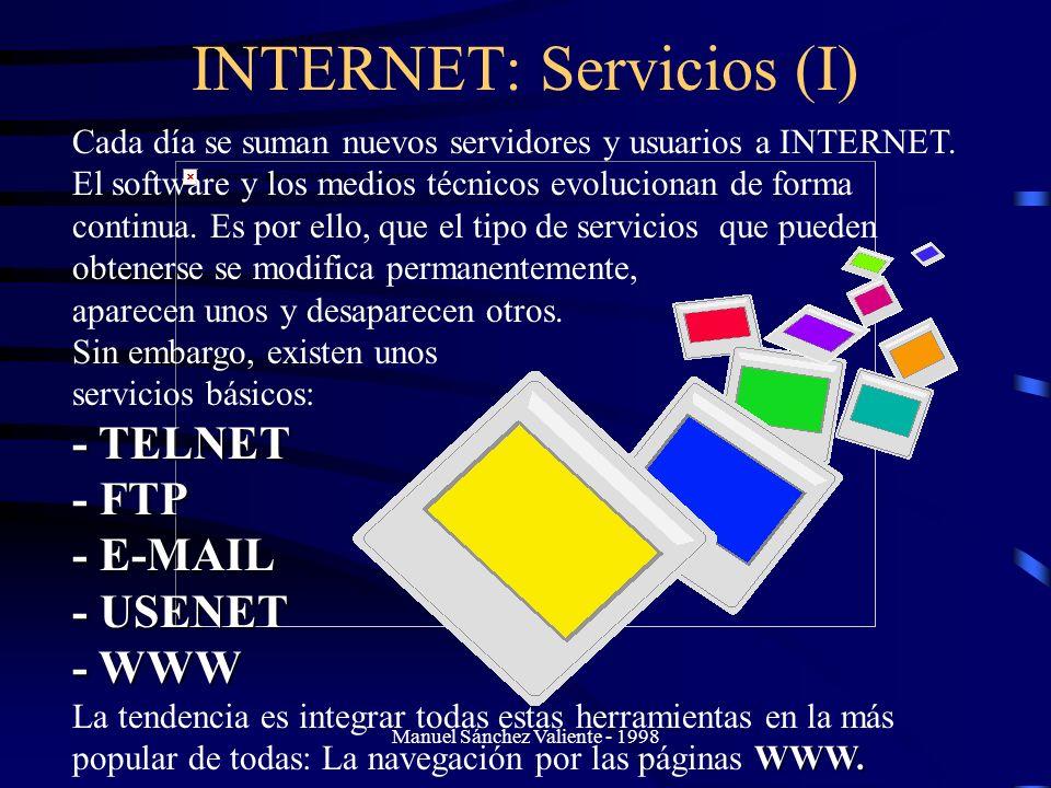 Manuel Sánchez Valiente - 1998 INTERNET: Servicios (I) Cada día se suman nuevos servidores y usuarios a INTERNET. El software y los medios técnicos ev
