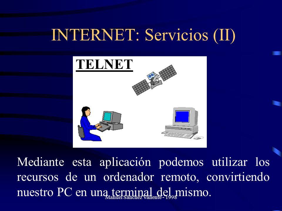 Manuel Sánchez Valiente - 1998 INTERNET: Servicios (II) TELNET Mediante esta aplicación podemos utilizar los recursos de un ordenador remoto, convirti