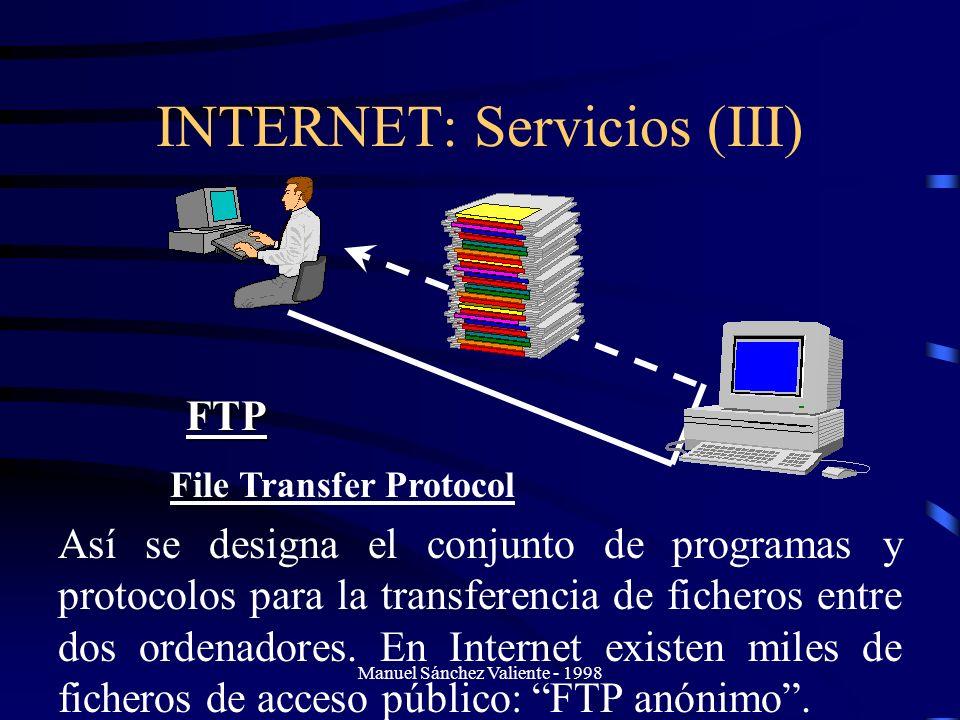 Manuel Sánchez Valiente - 1998 INTERNET: Servicios (III) FTP File Transfer Protocol Así se designa el conjunto de programas y protocolos para la trans