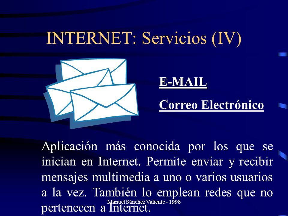 Manuel Sánchez Valiente - 1998 INTERNET: Servicios (IV) E-MAIL Correo Electrónico Aplicación más conocida por los que se inician en Internet. Permite