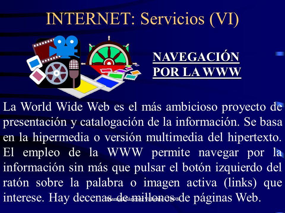 Manuel Sánchez Valiente - 1998 INTERNET: Servicios (VI)NAVEGACIÓN POR LA WWW La World Wide Web es el más ambicioso proyecto de presentación y cataloga